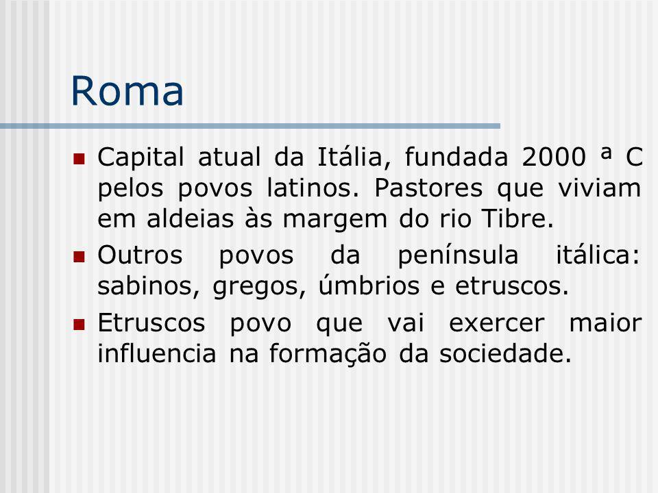 Roma Capital atual da Itália, fundada 2000 ª C pelos povos latinos. Pastores que viviam em aldeias às margem do rio Tibre.