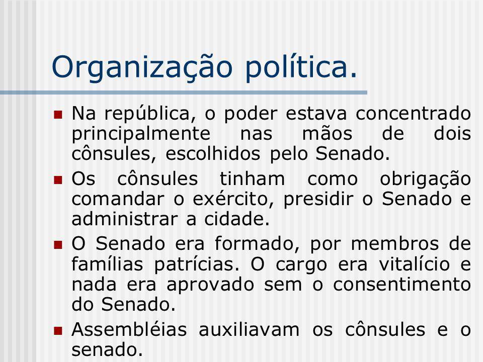 Organização política. Na república, o poder estava concentrado principalmente nas mãos de dois cônsules, escolhidos pelo Senado.