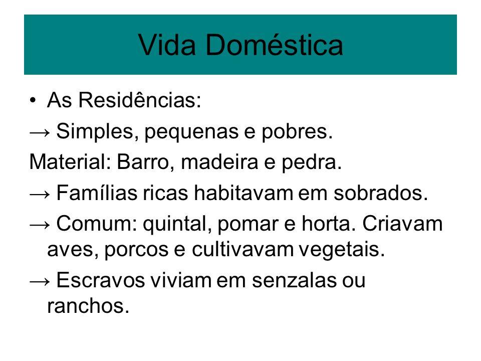 Vida Doméstica As Residências: → Simples, pequenas e pobres.