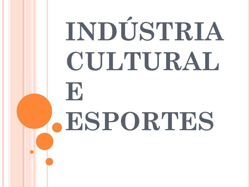 INDÚSTRIA CULTURAL E ESPORTES