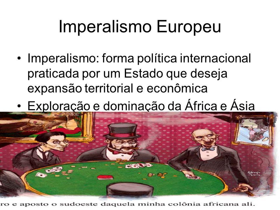 Imperalismo Europeu Imperalismo: forma política internacional praticada por um Estado que deseja expansão territorial e econômica.