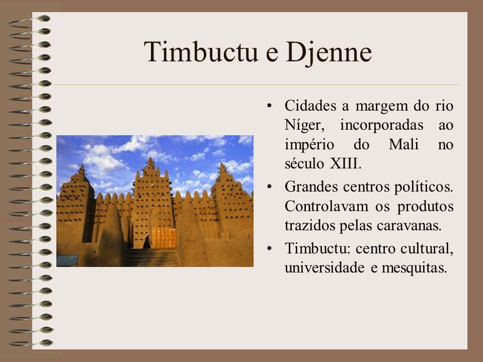 Timbuctu e Djenne Cidades a margem do rio Níger, incorporadas ao império do Mali no século XIII.