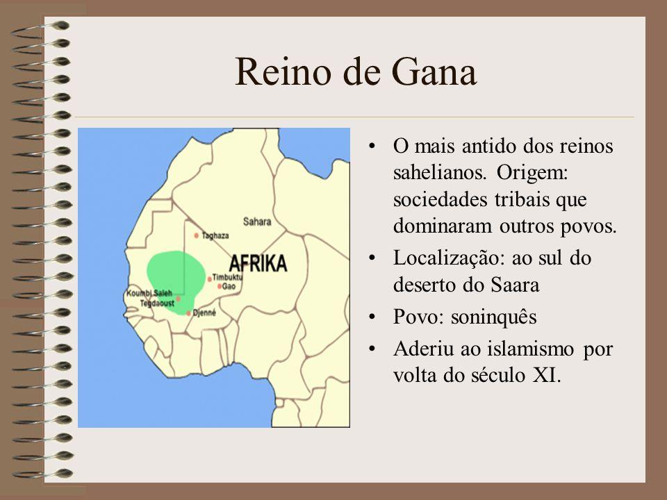 Reino de Gana O mais antido dos reinos sahelianos. Origem: sociedades tribais que dominaram outros povos.