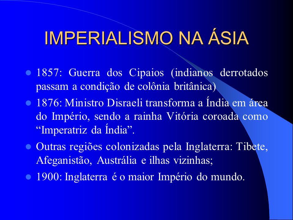 IMPERIALISMO NA ÁSIA 1857: Guerra dos Cipaios (indianos derrotados passam a condição de colônia britânica)