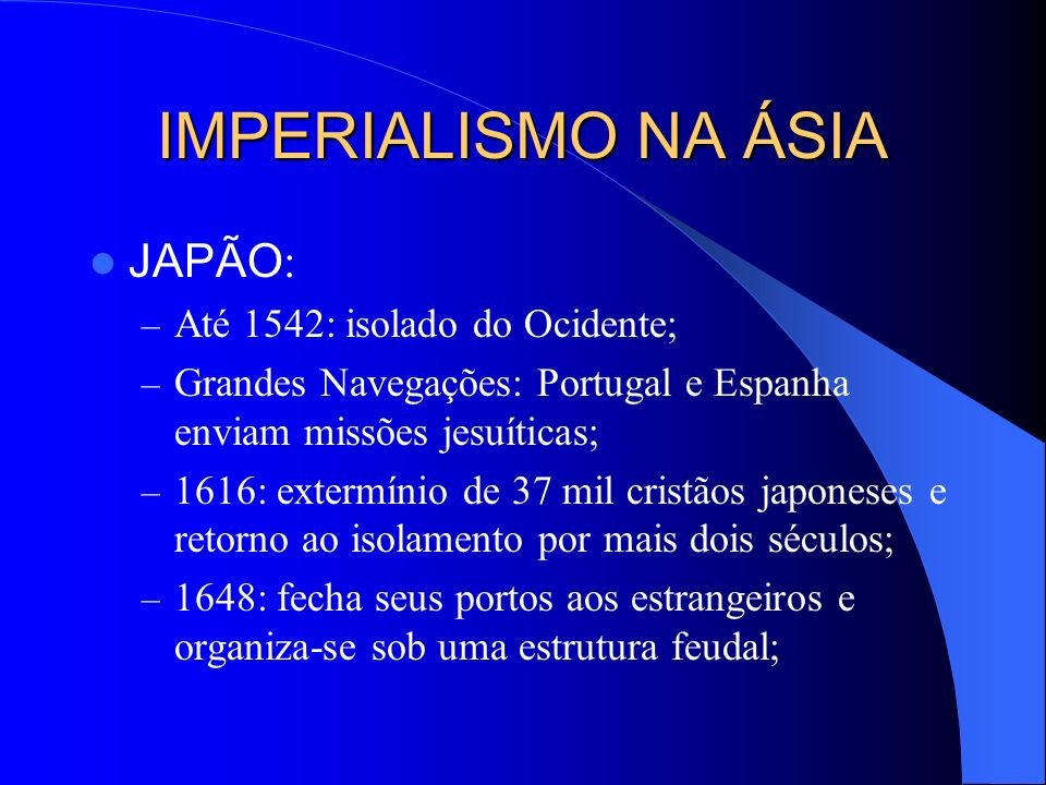 IMPERIALISMO NA ÁSIA JAPÃO: Até 1542: isolado do Ocidente;