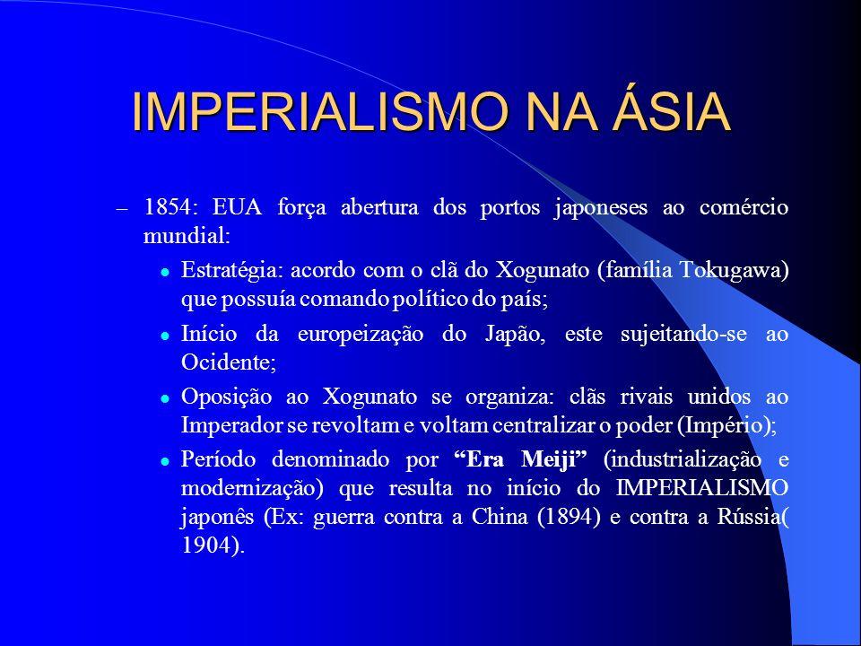 IMPERIALISMO NA ÁSIA 1854: EUA força abertura dos portos japoneses ao comércio mundial: