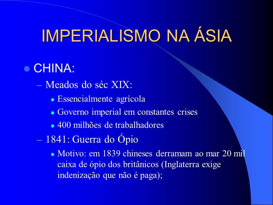 IMPERIALISMO NA ÁSIA CHINA: Meados do séc XIX: 1841: Guerra do Ópio