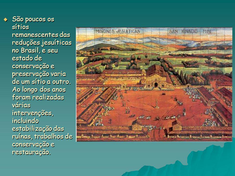 São poucos os sítios remanescentes das reduções jesuíticas no Brasil, e seu estado de conservação e preservação varia de um sítio a outro.