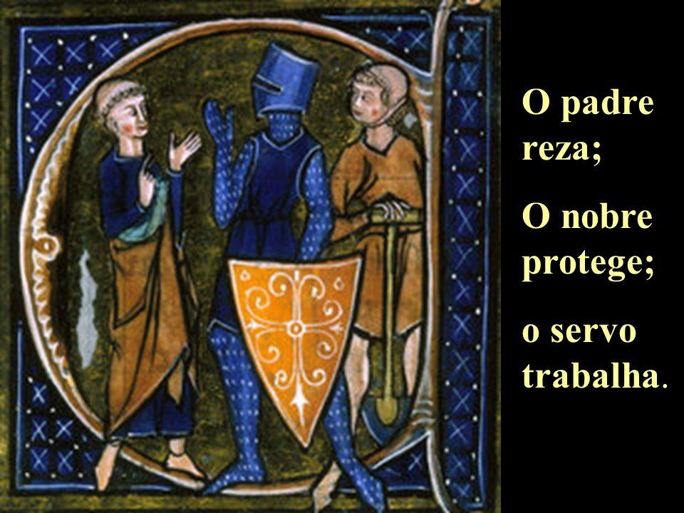 O padre reza; O nobre protege; o servo trabalha.