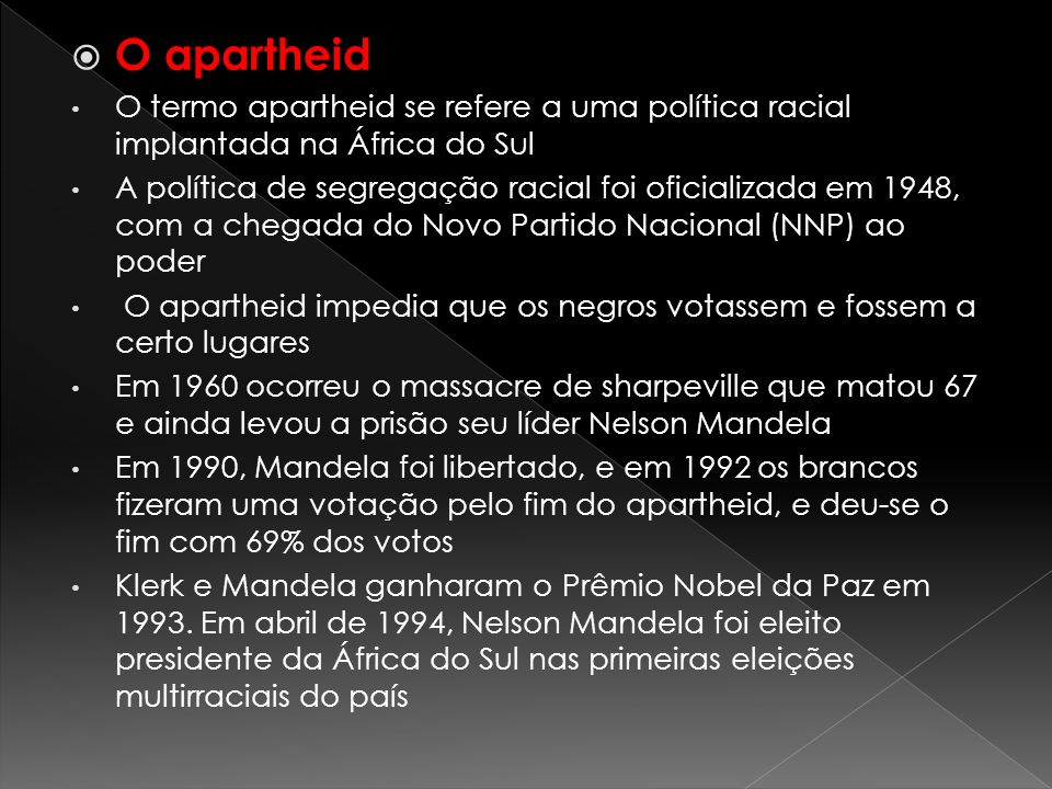 O apartheid O termo apartheid se refere a uma política racial implantada na África do Sul.