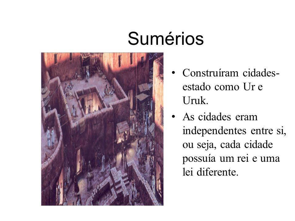Sumérios Construíram cidades-estado como Ur e Uruk.