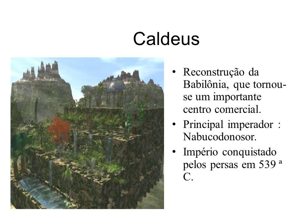Caldeus Reconstrução da Babilônia, que tornou-se um importante centro comercial. Principal imperador : Nabucodonosor.