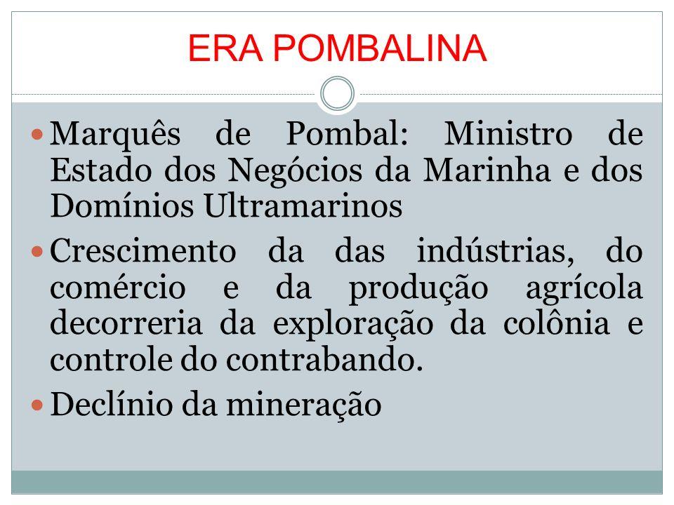 ERA POMBALINA Marquês de Pombal: Ministro de Estado dos Negócios da Marinha e dos Domínios Ultramarinos.