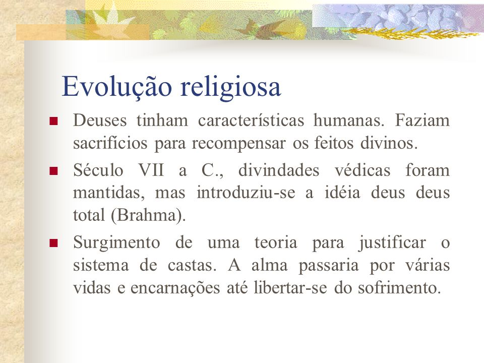 Evolução religiosa Deuses tinham características humanas. Faziam sacrifícios para recompensar os feitos divinos.