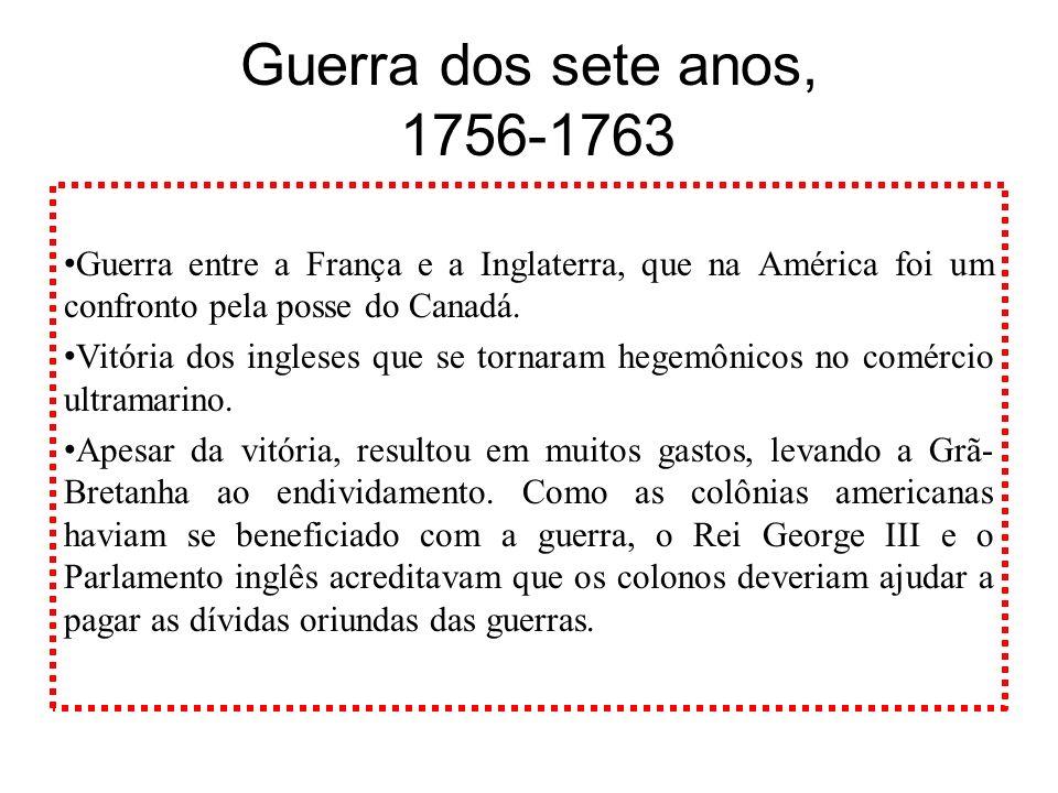 Guerra dos sete anos, 1756-1763Guerra entre a França e a Inglaterra, que na América foi um confronto pela posse do Canadá.