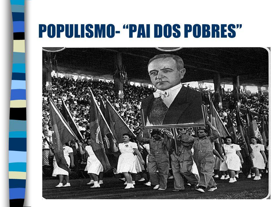 POPULISMO- PAI DOS POBRES