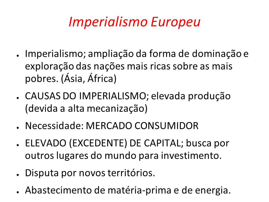 Imperialismo EuropeuImperialismo; ampliação da forma de dominação e exploração das nações mais ricas sobre as mais pobres. (Ásia, África)