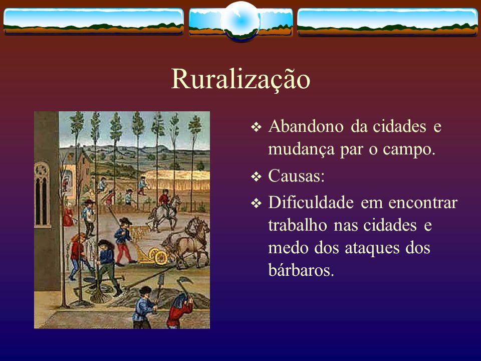 Ruralização Abandono da cidades e mudança par o campo. Causas: