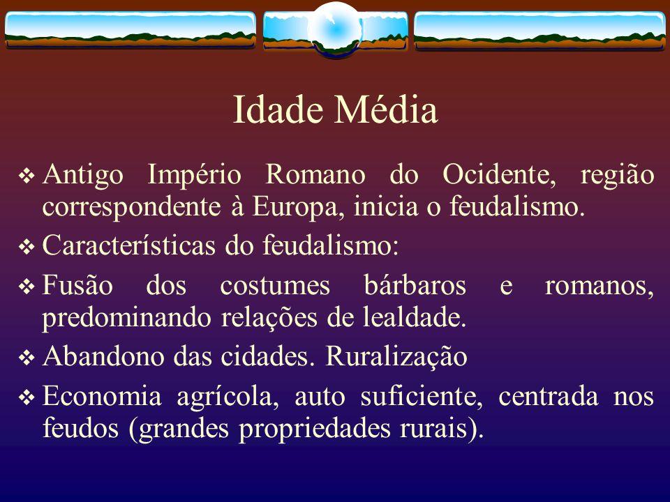 Idade MédiaAntigo Império Romano do Ocidente, região correspondente à Europa, inicia o feudalismo. Características do feudalismo: