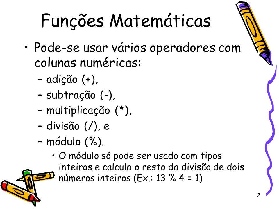 Funções MatemáticasPode-se usar vários operadores com colunas numéricas: adição (+), subtração (-),