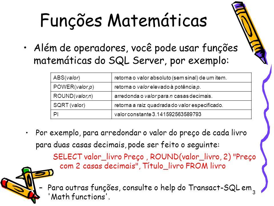 Funções MatemáticasAlém de operadores, você pode usar funções matemáticas do SQL Server, por exemplo: