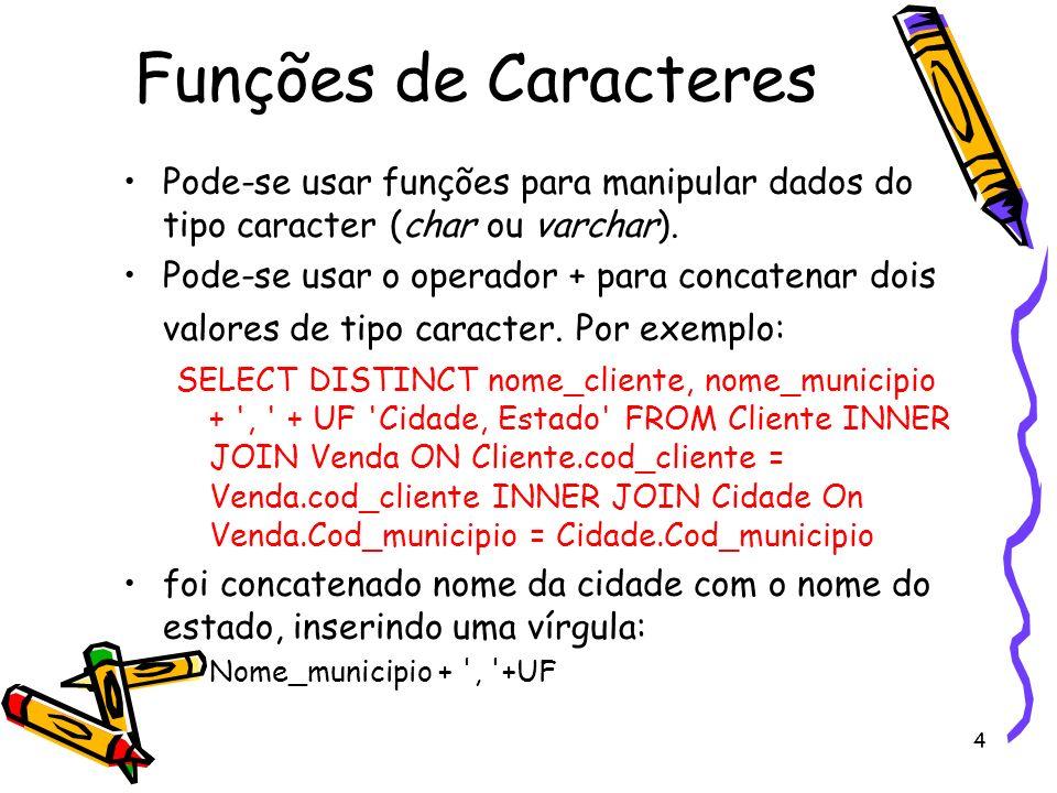 Funções de Caracteres Pode-se usar funções para manipular dados do tipo caracter (char ou varchar).