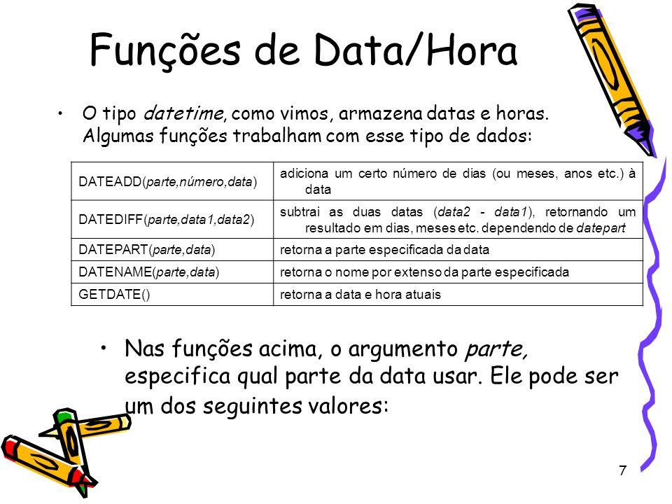 Funções de Data/Hora O tipo datetime, como vimos, armazena datas e horas. Algumas funções trabalham com esse tipo de dados: