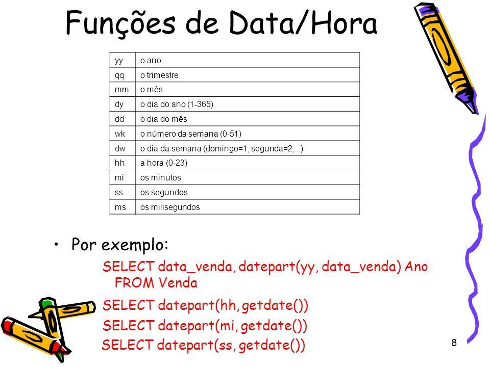 Funções de Data/Hora Por exemplo: SELECT datepart(hh, getdate())