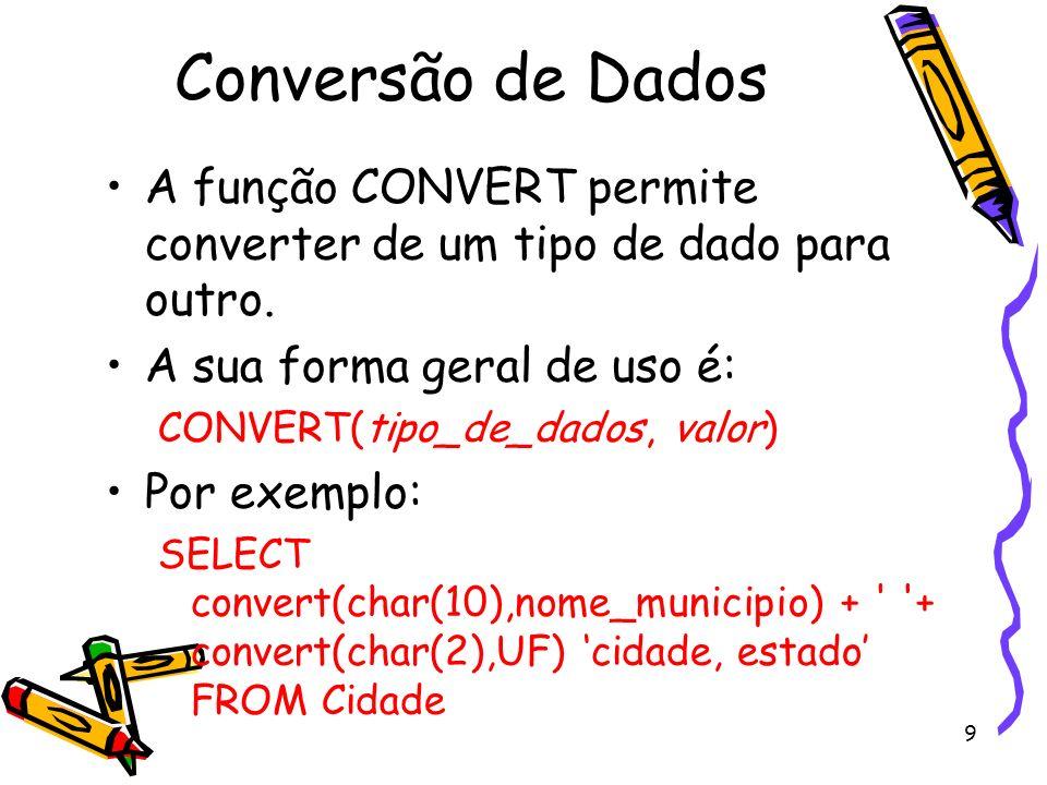 Conversão de Dados A função CONVERT permite converter de um tipo de dado para outro. A sua forma geral de uso é:
