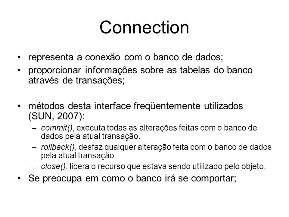 Connection representa a conexão com o banco de dados;