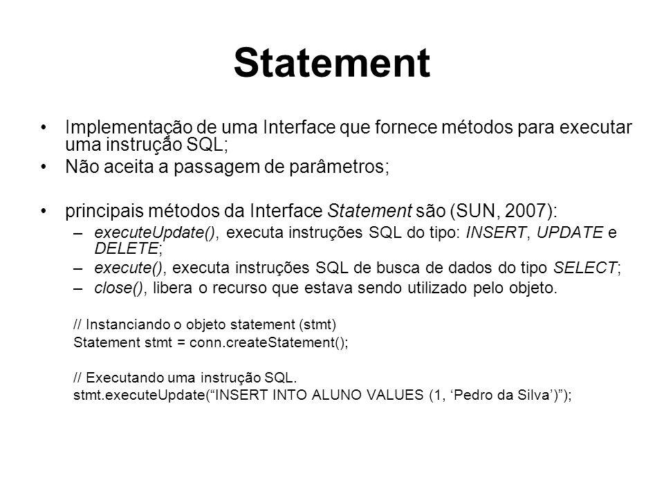 Statement Implementação de uma Interface que fornece métodos para executar uma instrução SQL; Não aceita a passagem de parâmetros;
