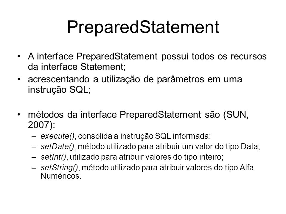 PreparedStatement A interface PreparedStatement possui todos os recursos da interface Statement;