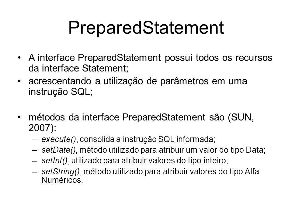 PreparedStatement A interface PreparedStatement possui todos os recursos da interface Statement;