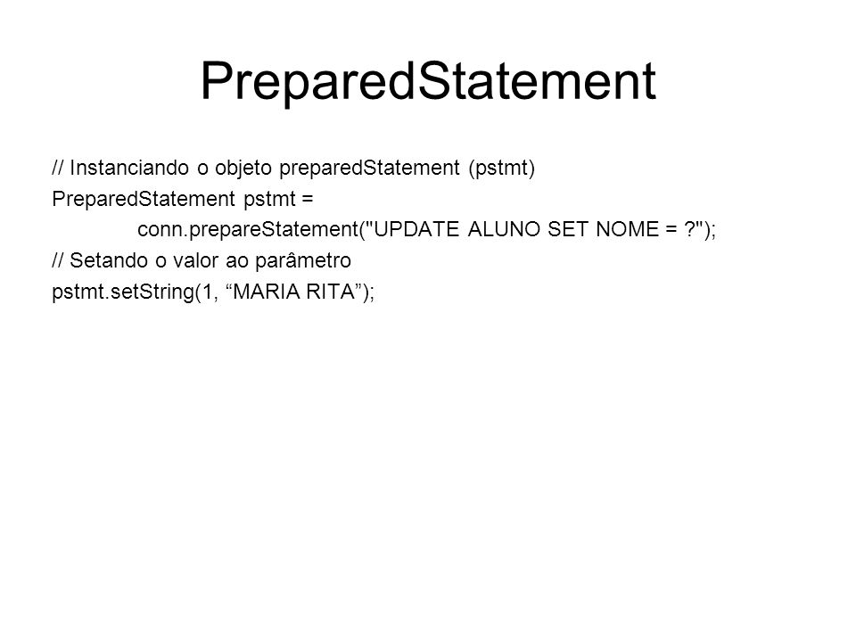 PreparedStatement // Instanciando o objeto preparedStatement (pstmt)