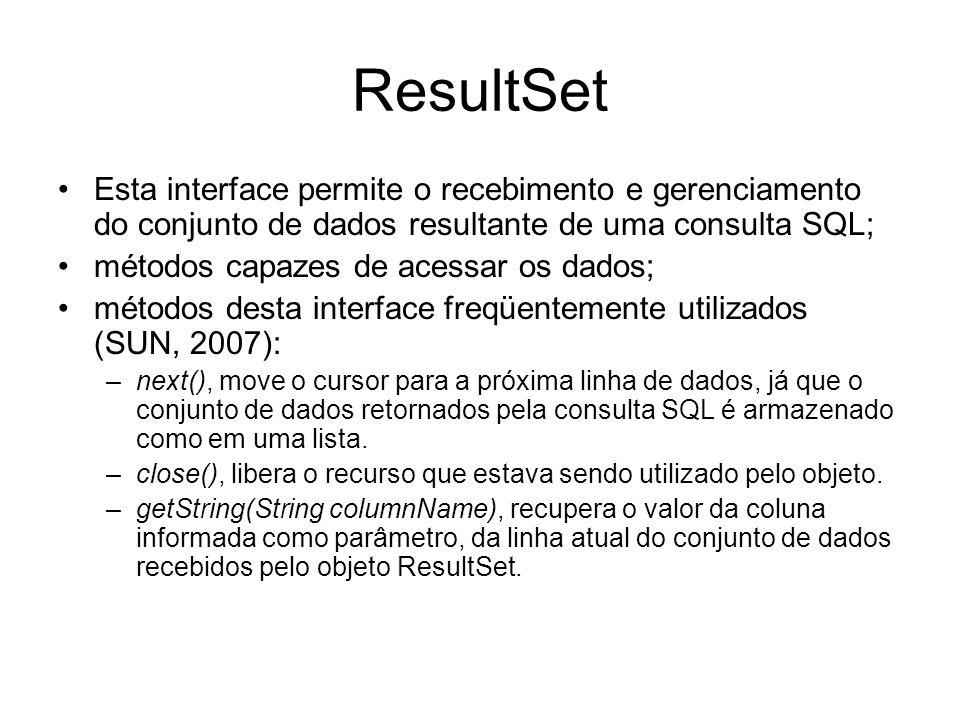 ResultSet Esta interface permite o recebimento e gerenciamento do conjunto de dados resultante de uma consulta SQL;
