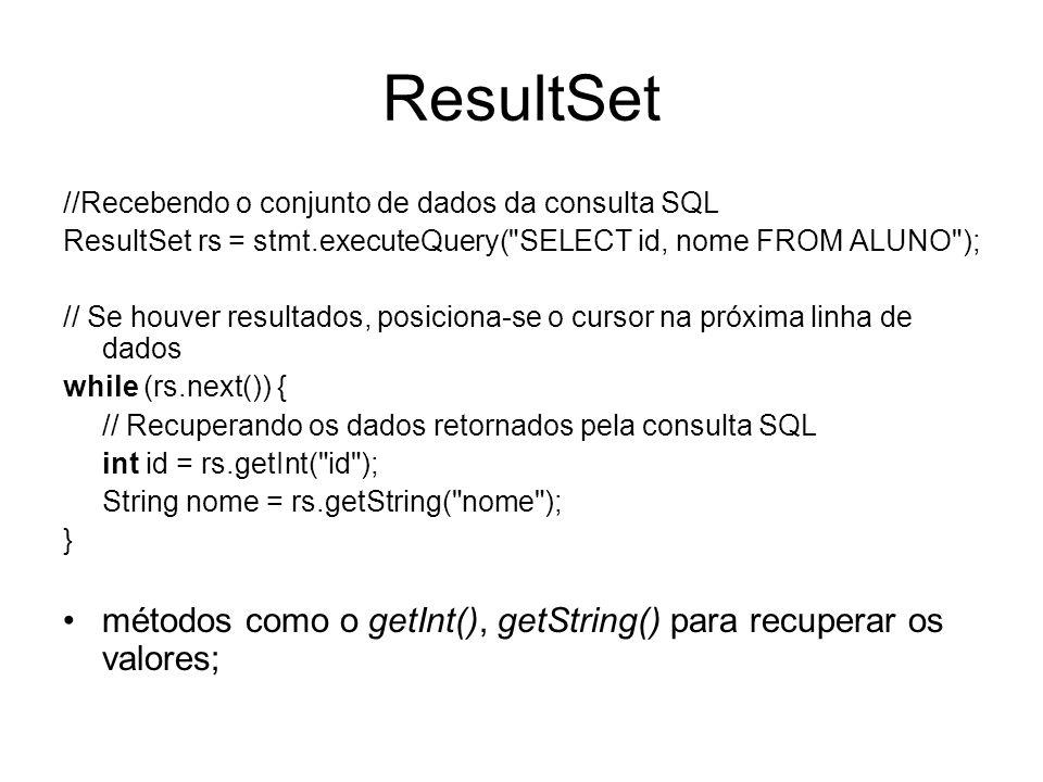 ResultSet //Recebendo o conjunto de dados da consulta SQL. ResultSet rs = stmt.executeQuery( SELECT id, nome FROM ALUNO );