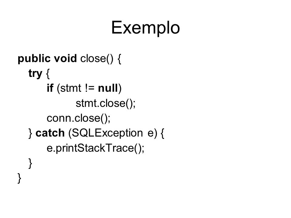Exemplo public void close() { try { if (stmt != null) stmt.close();