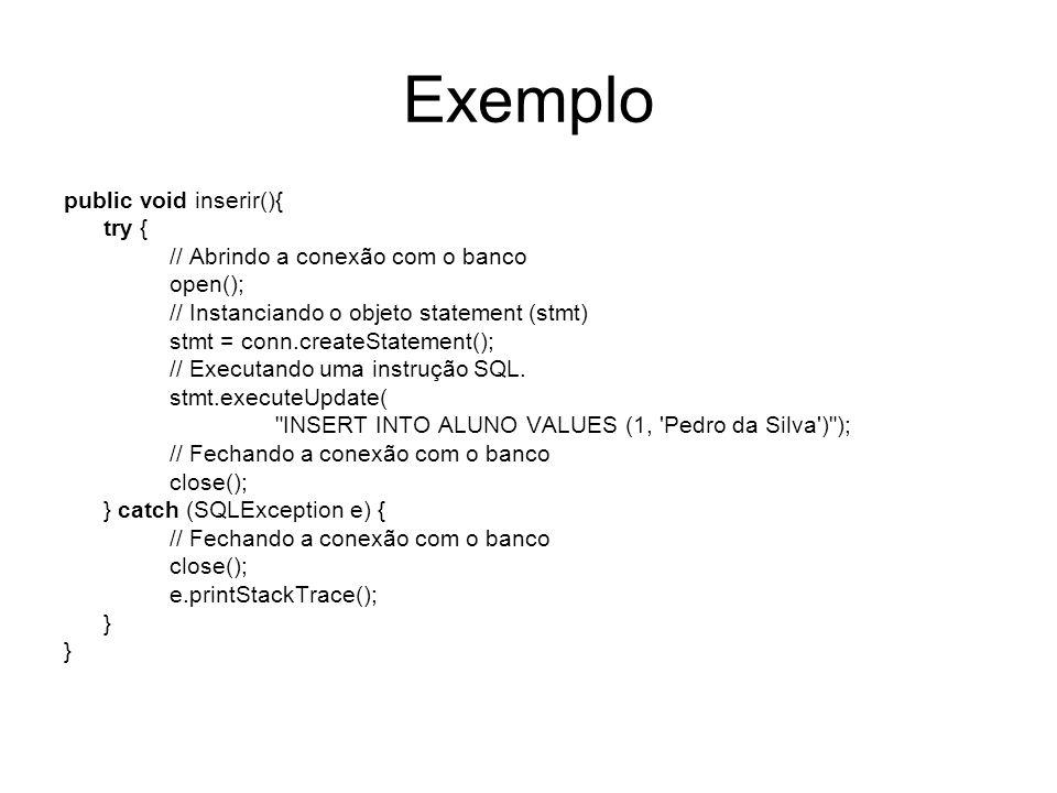 Exemplo public void inserir(){ try { // Abrindo a conexão com o banco