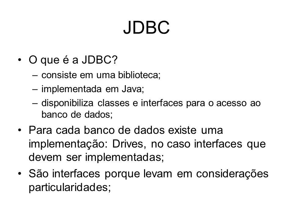 JDBC O que é a JDBC consiste em uma biblioteca; implementada em Java; disponibiliza classes e interfaces para o acesso ao banco de dados;