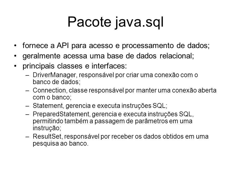 Pacote java.sql fornece a API para acesso e processamento de dados;