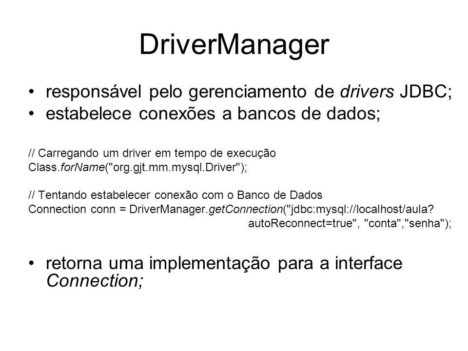 DriverManager responsável pelo gerenciamento de drivers JDBC;