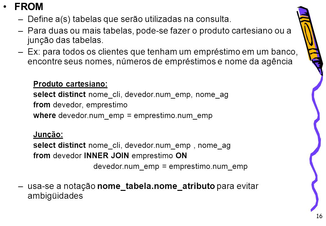 FROM Define a(s) tabelas que serão utilizadas na consulta.