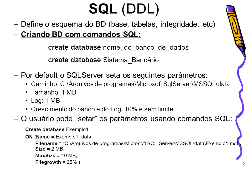 SQL (DDL) Define o esquema do BD (base, tabelas, integridade, etc)