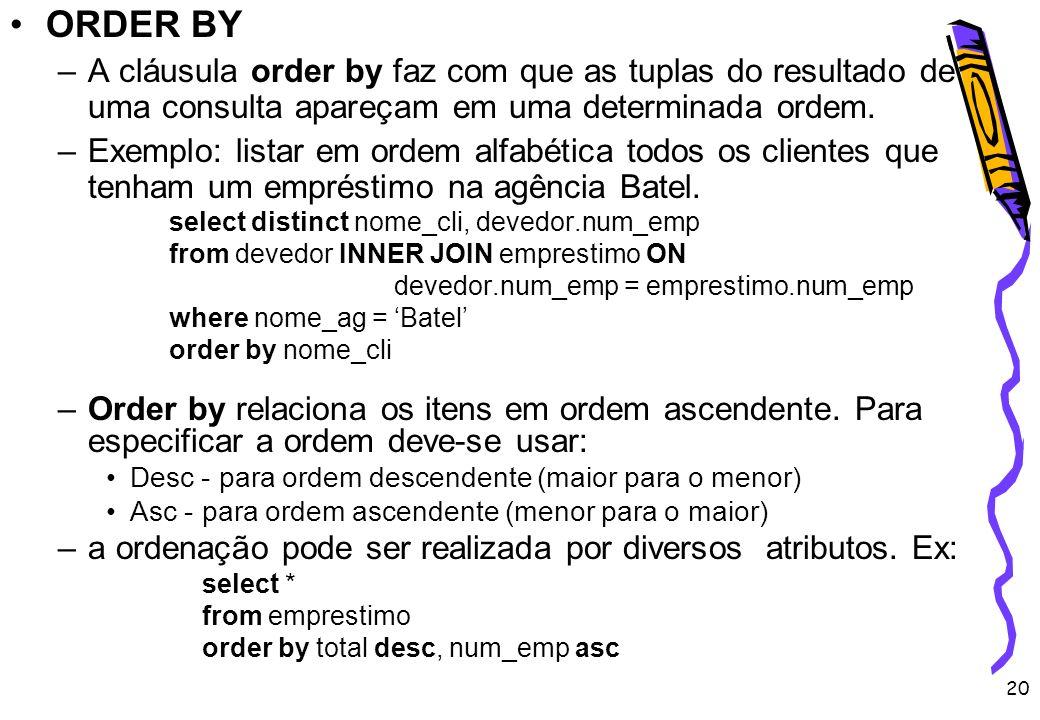 ORDER BY A cláusula order by faz com que as tuplas do resultado de uma consulta apareçam em uma determinada ordem.