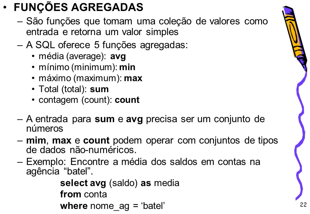 FUNÇÕES AGREGADAS São funções que tomam uma coleção de valores como entrada e retorna um valor simples.