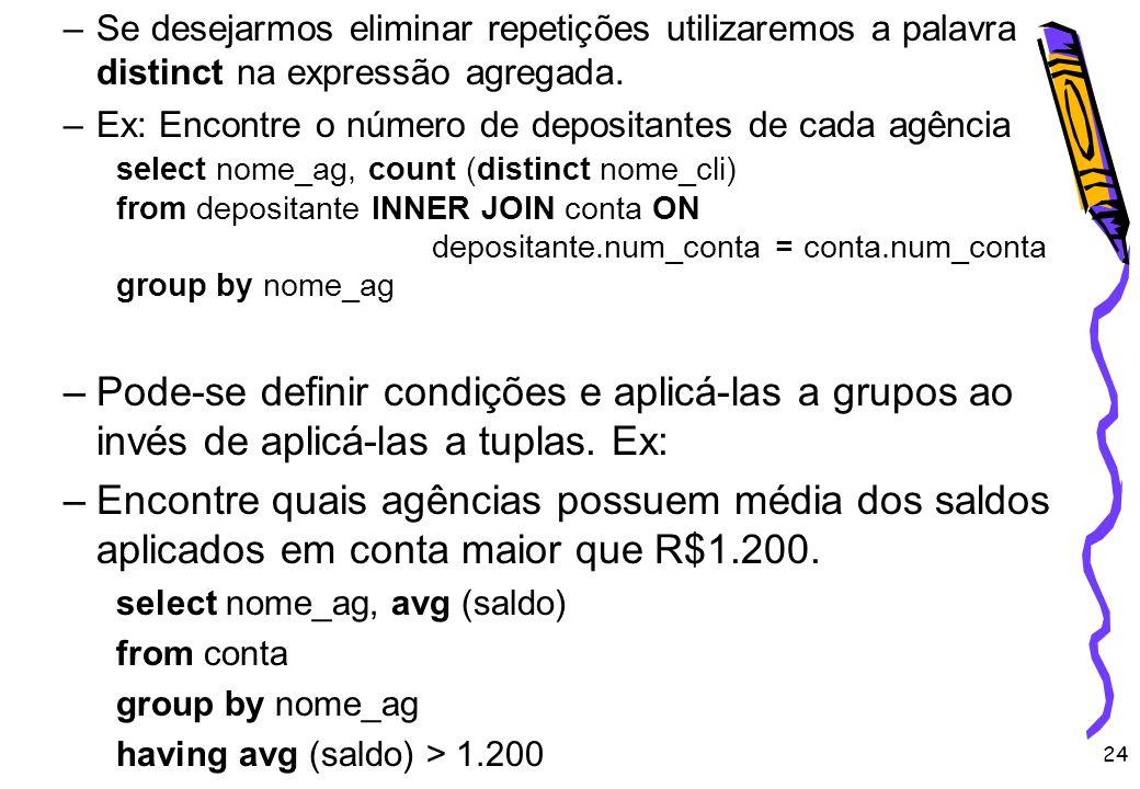 Se desejarmos eliminar repetições utilizaremos a palavra distinct na expressão agregada.