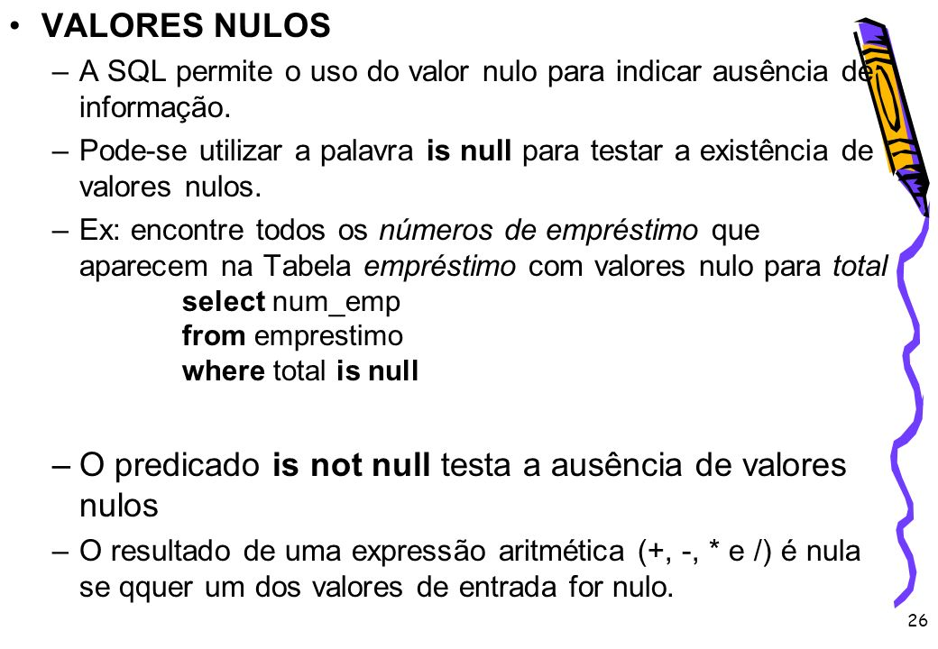O predicado is not null testa a ausência de valores nulos