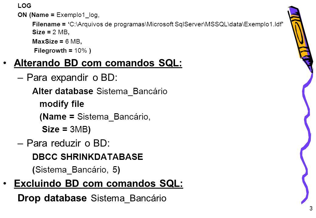 Alterando BD com comandos SQL: Para expandir o BD: