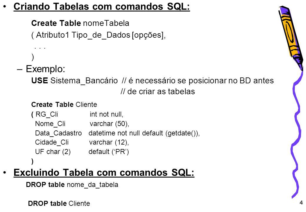 Criando Tabelas com comandos SQL: Create Table nomeTabela