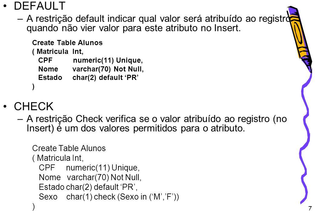 DEFAULT A restrição default indicar qual valor será atribuído ao registro quando não vier valor para este atributo no Insert.